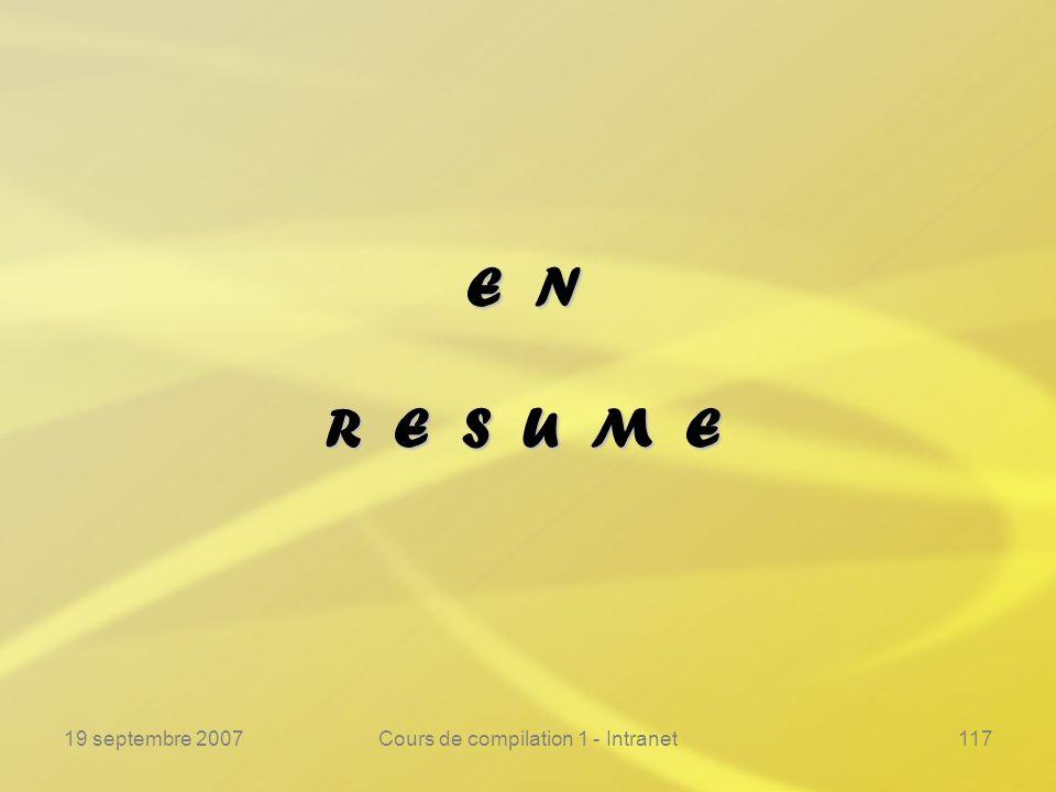 19 septembre 2007Cours de compilation 1 - Intranet117 E N R E S U M E