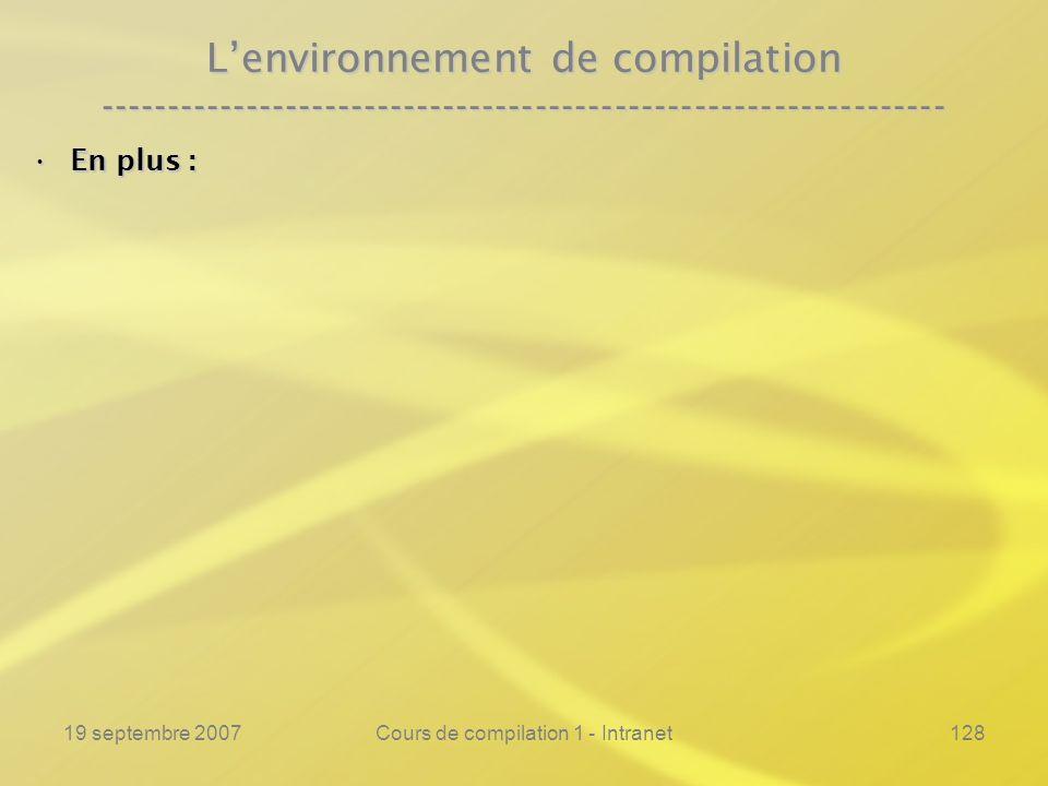 19 septembre 2007Cours de compilation 1 - Intranet128 Lenvironnement de compilation ---------------------------------------------------------------- E