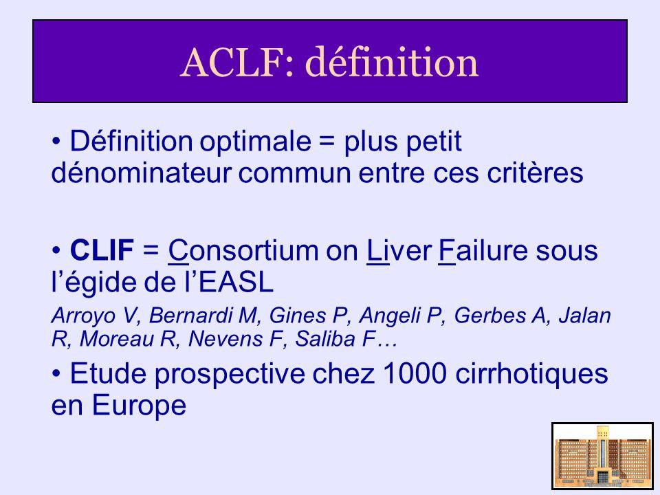 ACLF: définition Définition optimale = plus petit dénominateur commun entre ces critères CLIF = Consortium on Liver Failure sous légide de lEASL Arroy
