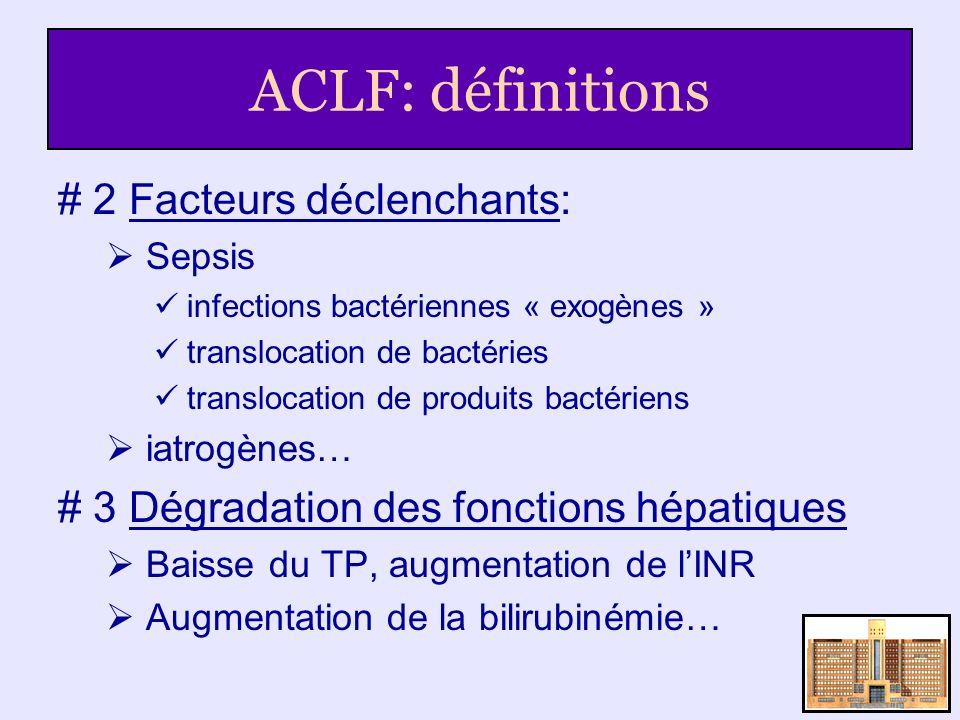 ACLF: définitions # 2 Facteurs déclenchants: Sepsis infections bactériennes « exogènes » translocation de bactéries translocation de produits bactérie