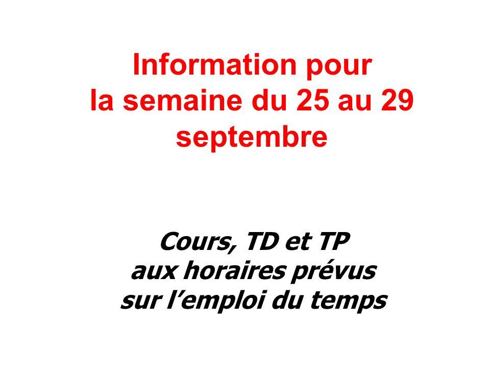 Information pour la semaine du 25 au 29 septembre Cours, TD et TP aux horaires prévus sur lemploi du temps