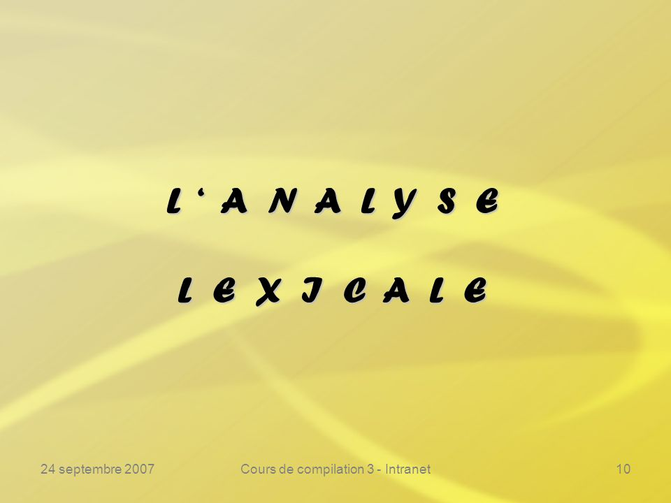 24 septembre 2007Cours de compilation 3 - Intranet10 L A N A L Y S E L E X I C A L E