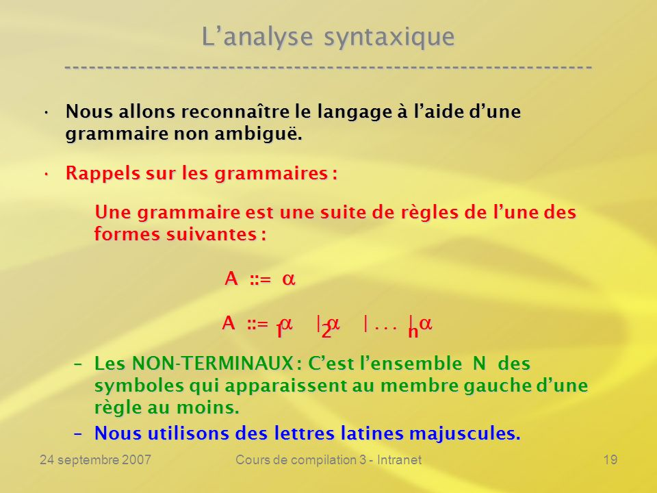 24 septembre 2007Cours de compilation 3 - Intranet19 Lanalyse syntaxique ---------------------------------------------------------------- Nous allons