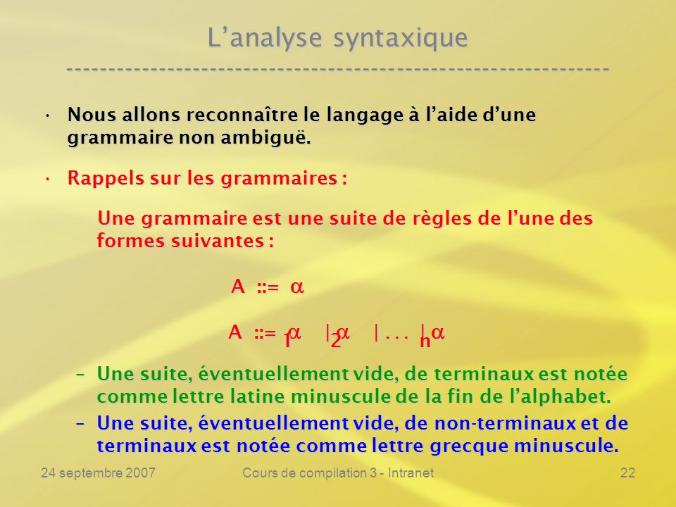 24 septembre 2007Cours de compilation 3 - Intranet22 Lanalyse syntaxique ---------------------------------------------------------------- Nous allons