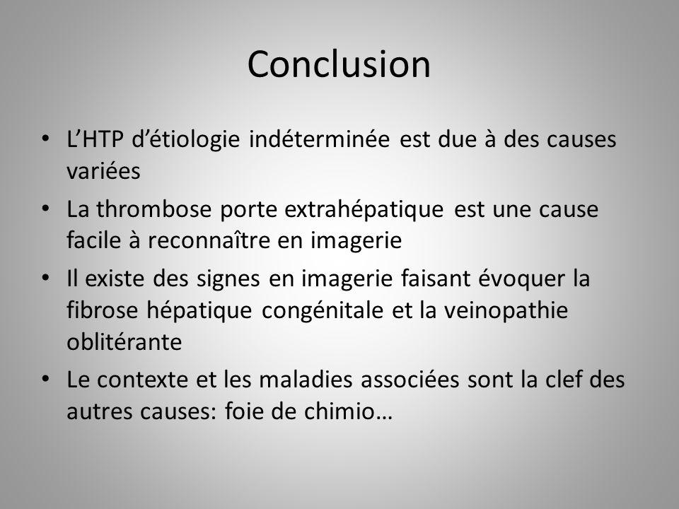 Conclusion LHTP détiologie indéterminée est due à des causes variées La thrombose porte extrahépatique est une cause facile à reconnaître en imagerie