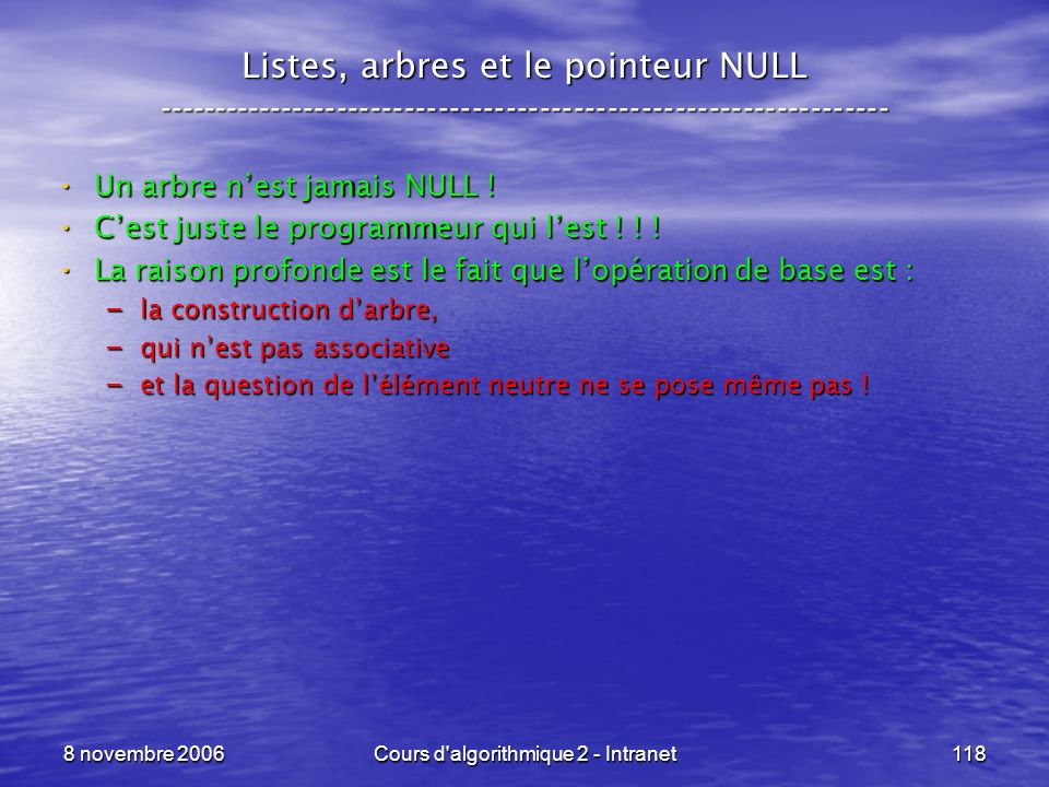 8 novembre 2006Cours d'algorithmique 2 - Intranet118 Listes, arbres et le pointeur NULL --------------------------------------------------------------