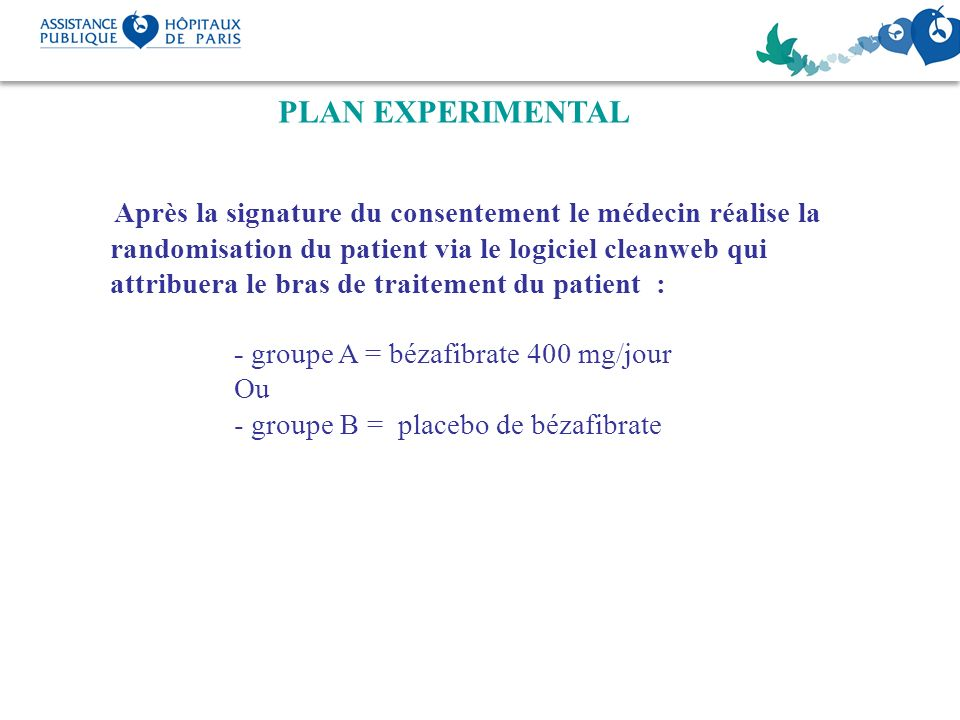 PLAN EXPERIMENTAL Après la signature du consentement le médecin réalise la randomisation du patient via le logiciel cleanweb qui attribuera le bras de