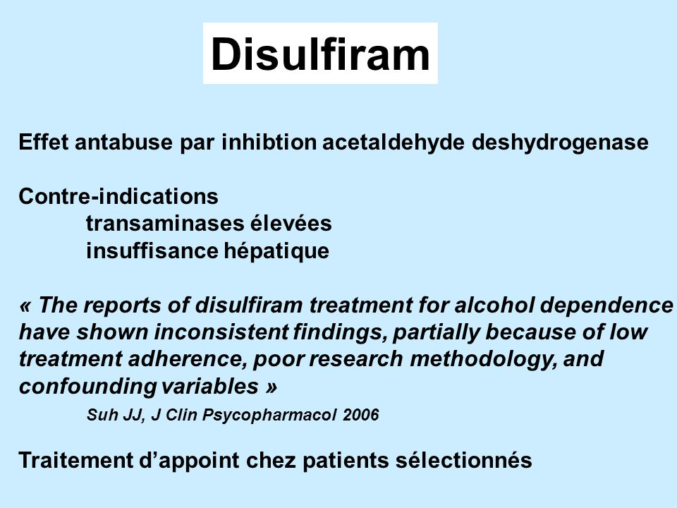 Disulfiram Effet antabuse par inhibtion acetaldehyde deshydrogenase Contre-indications transaminases élevées insuffisance hépatique « The reports of d