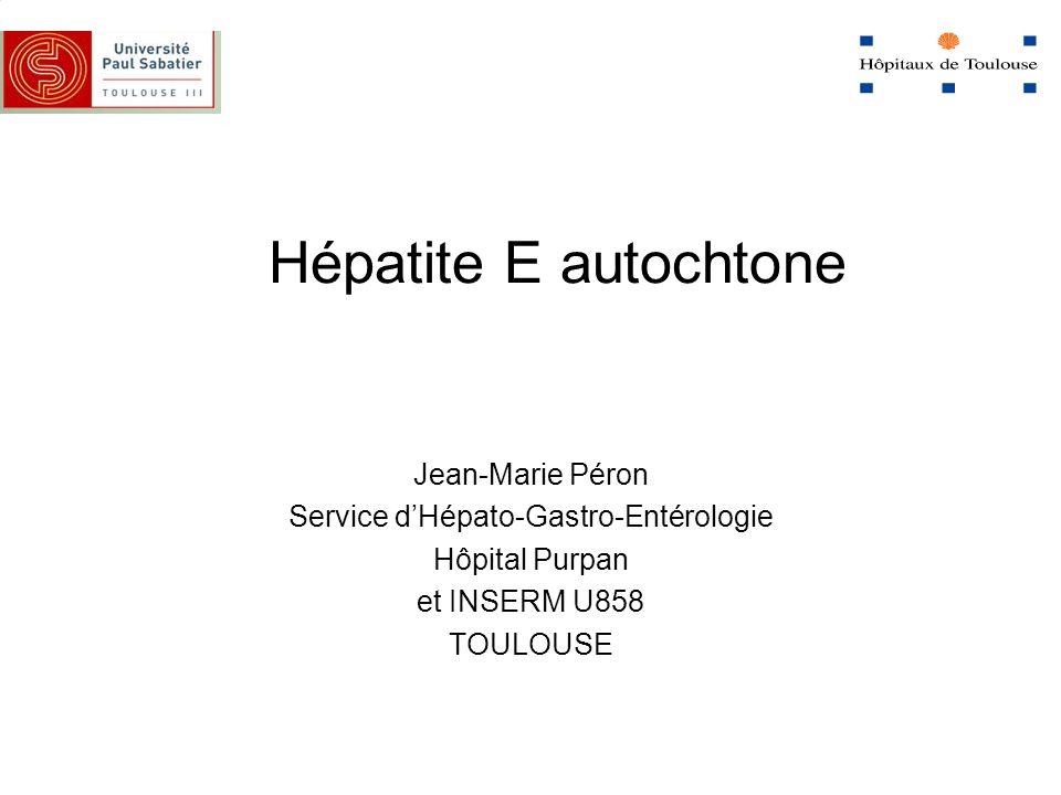 Hépatite E autochtone Jean-Marie Péron Service dHépato-Gastro-Entérologie Hôpital Purpan et INSERM U858 TOULOUSE