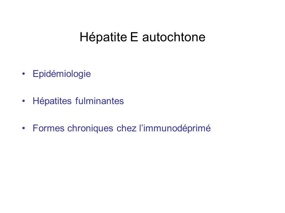 Hépatite E autochtone Epidémiologie Hépatites fulminantes Formes chroniques chez limmunodéprimé