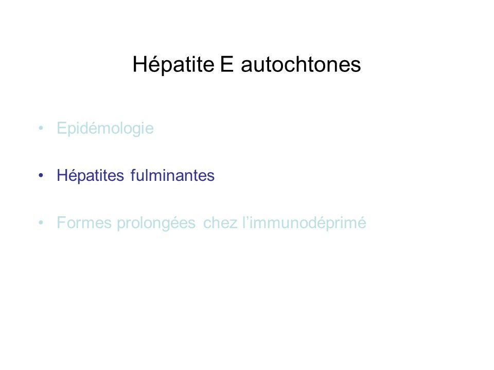 Hépatite E autochtones Epidémologie Hépatites fulminantes Formes prolongées chez limmunodéprimé
