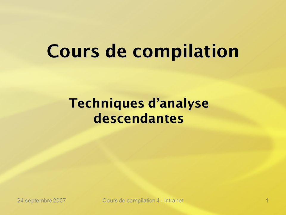 24 septembre 2007Cours de compilation 4 - Intranet1 Cours de compilation Techniques danalyse descendantes