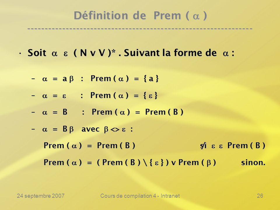 24 septembre 2007Cours de compilation 4 - Intranet26 Définition de Prem ( ) ---------------------------------------------------------------- Soit ( N v V )*.