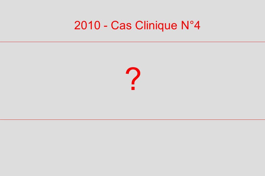 ? 2010 - Cas Clinique N°4