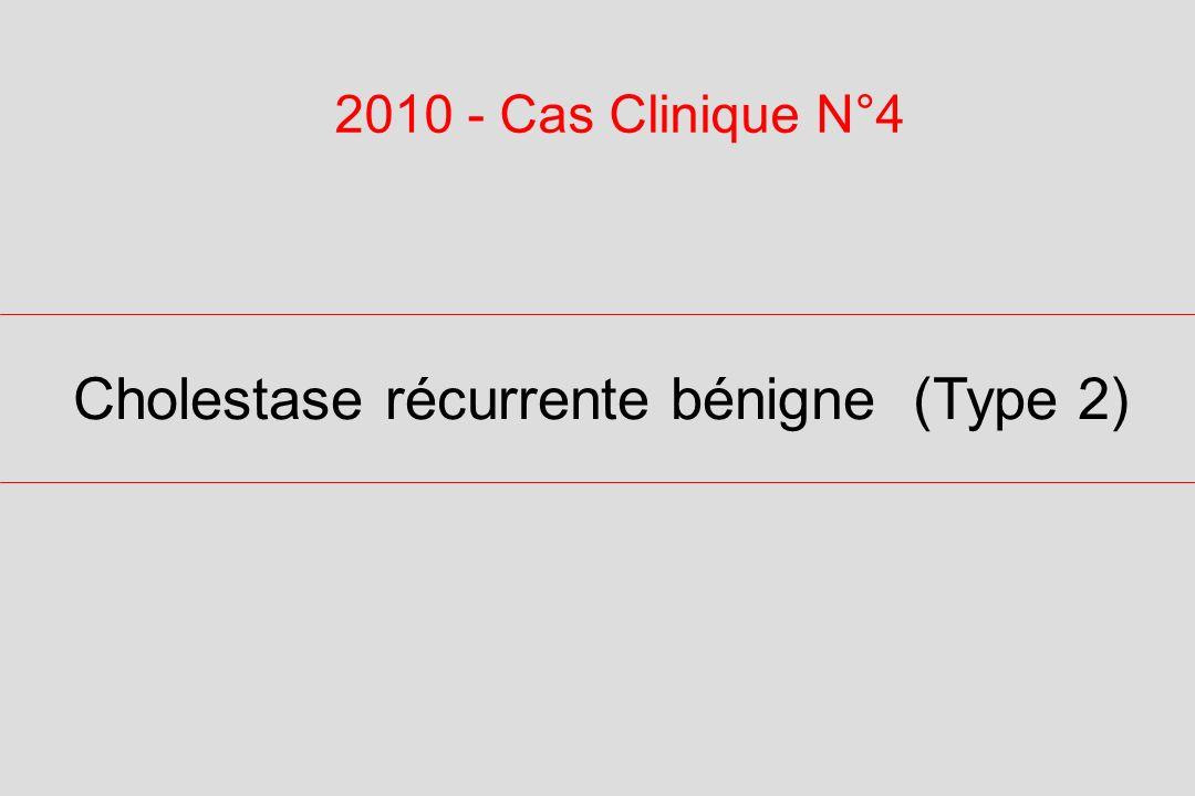 Cholestase récurrente bénigne (Type 2) 2010 - Cas Clinique N°4
