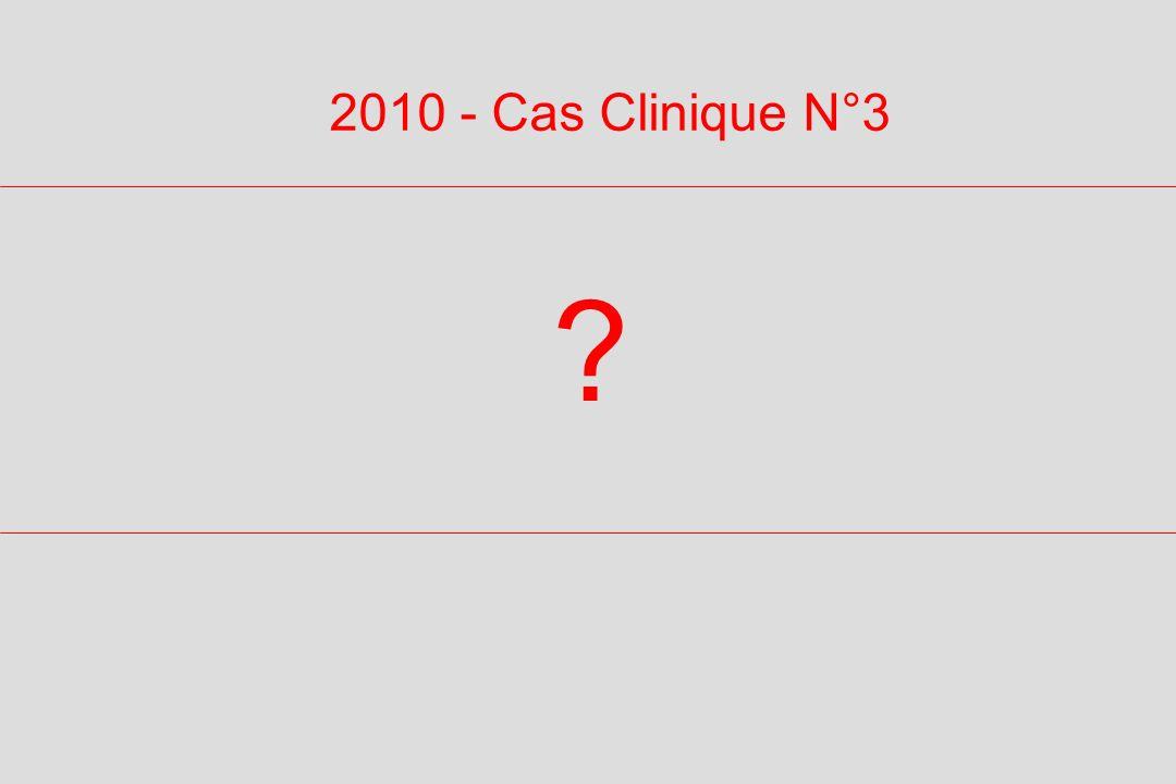 ? 2010 - Cas Clinique N°3