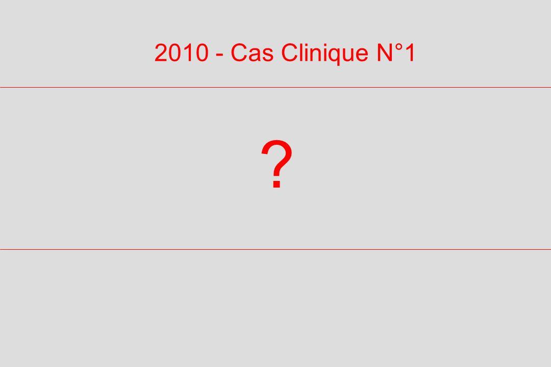 ? 2010 - Cas Clinique N°1