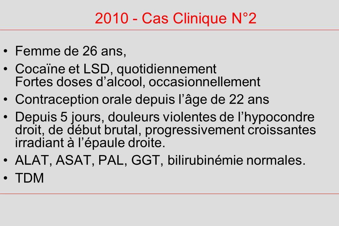 2010 - Cas Clinique N°2 Femme de 26 ans, Cocaïne et LSD, quotidiennement Fortes doses dalcool, occasionnellement Contraception orale depuis lâge de 22