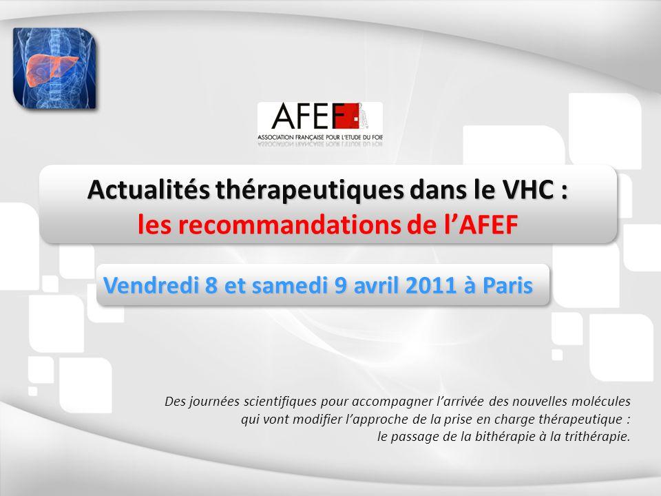 Actualités thérapeutiques dans le VHC : les recommandations de lAFEF Vendredi 8 et samedi 9 avril 2011 à Paris Des journées scientifiques pour accompa