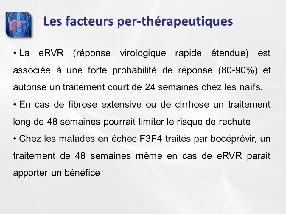 Les facteurs per-thérapeutiques La eRVR (réponse virologique rapide étendue) est associée à une forte probabilité de réponse (80-90%) et autorise un t