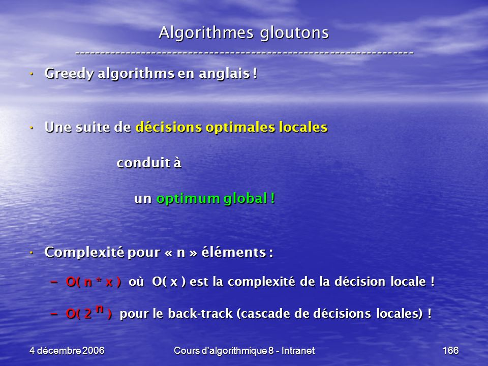 4 décembre 2006Cours d'algorithmique 8 - Intranet166 Algorithmes gloutons ----------------------------------------------------------------- Greedy alg