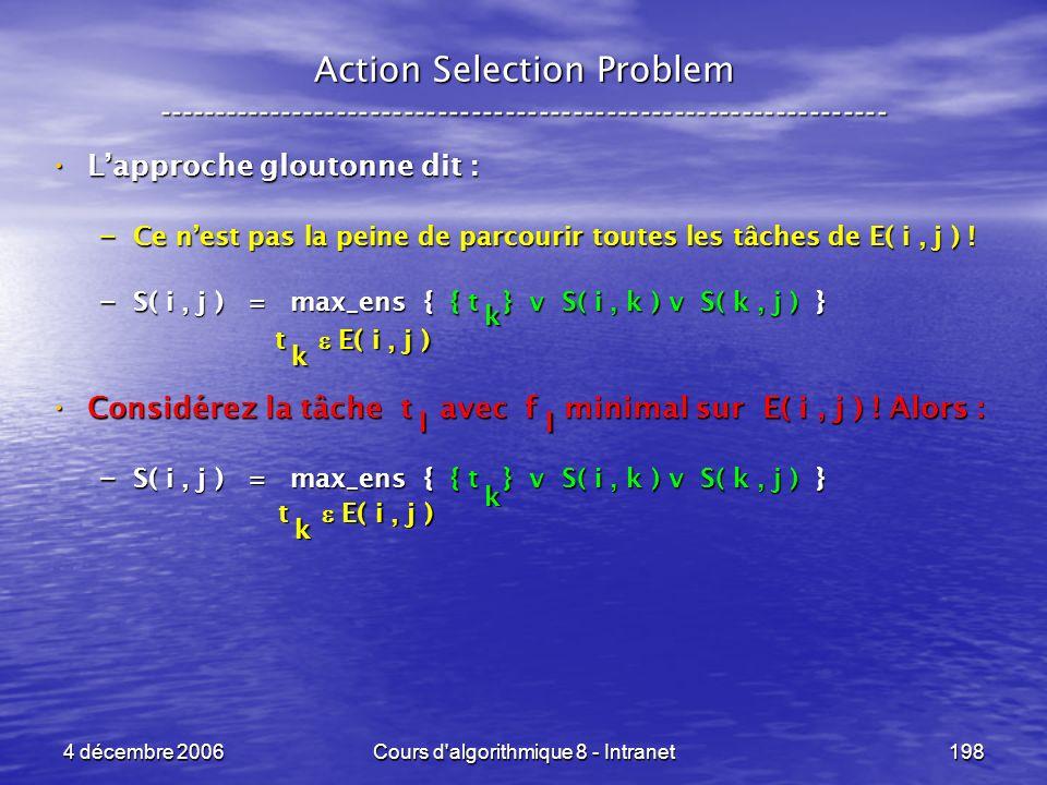 4 décembre 2006Cours d'algorithmique 8 - Intranet198 Action Selection Problem ----------------------------------------------------------------- Lappro