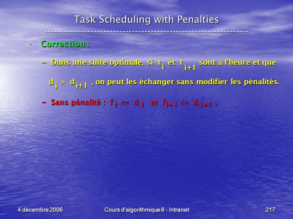 4 décembre 2006Cours d'algorithmique 8 - Intranet217 Task Scheduling with Penalties -----------------------------------------------------------------
