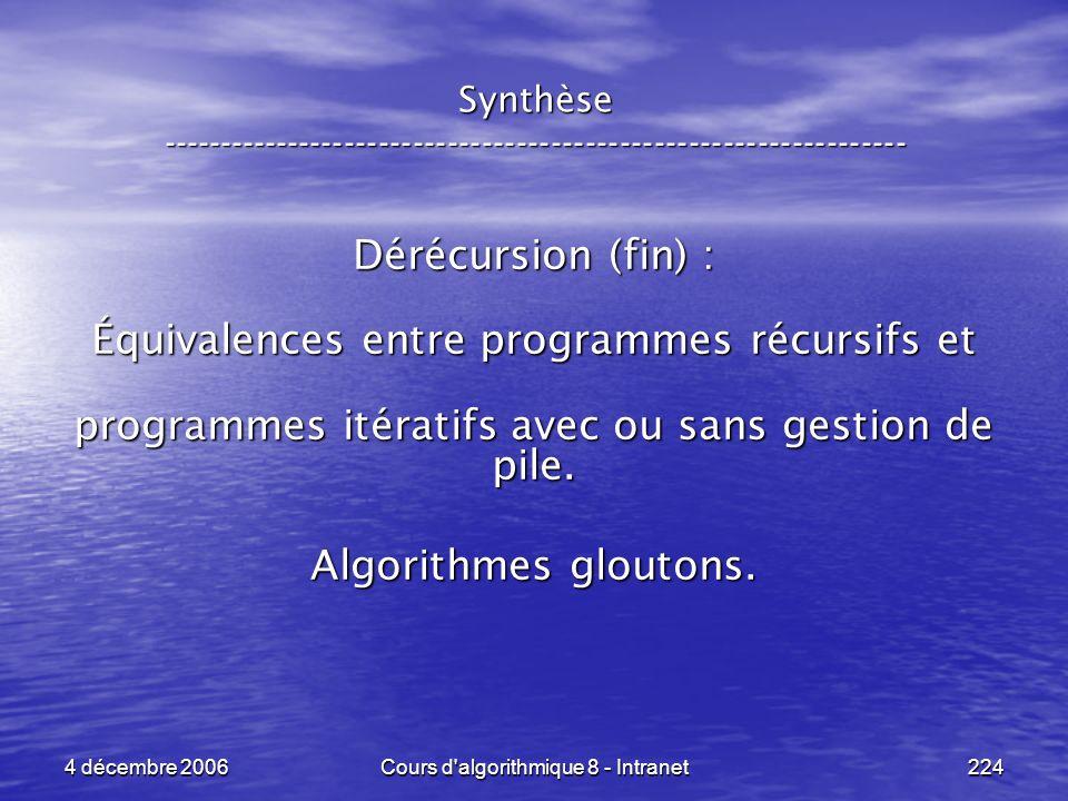 4 décembre 2006Cours d'algorithmique 8 - Intranet224 Synthèse ----------------------------------------------------------------- Dérécursion (fin) : Éq