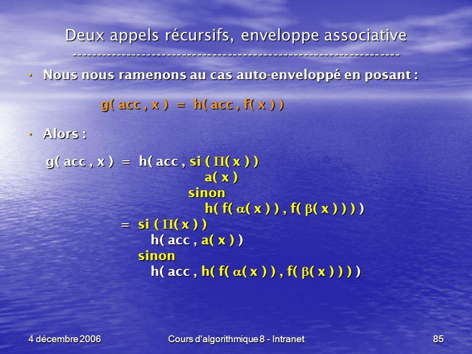 4 décembre 2006Cours d'algorithmique 8 - Intranet85 Deux appels récursifs, enveloppe associative -----------------------------------------------------