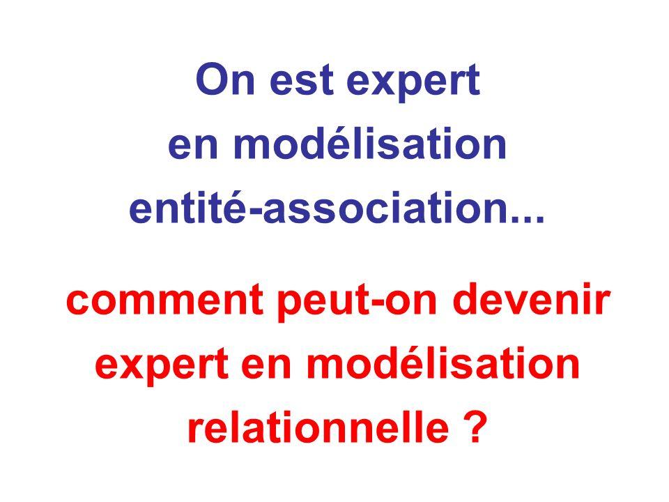 On est expert en modélisation entité-association...