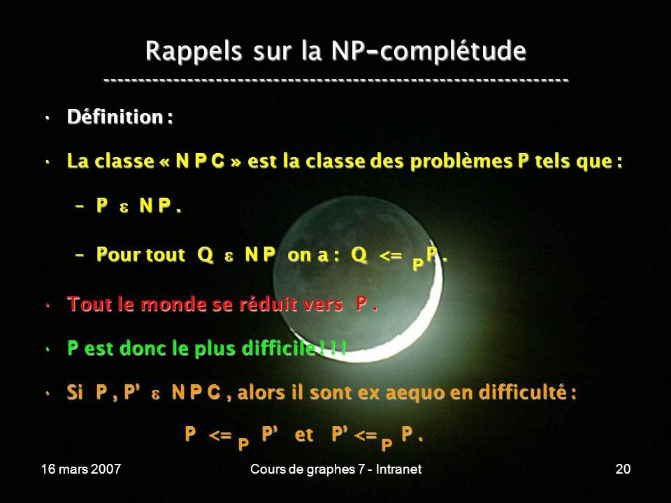 16 mars 2007Cours de graphes 7 - Intranet20 Rappels sur la NP - complétude ----------------------------------------------------------------- Définitio