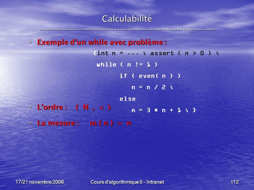 17/21 novembre 2006Cours d algorithmique 5 - Intranet112 Calculabilité ----------------------------------------------------------------- {int n =...