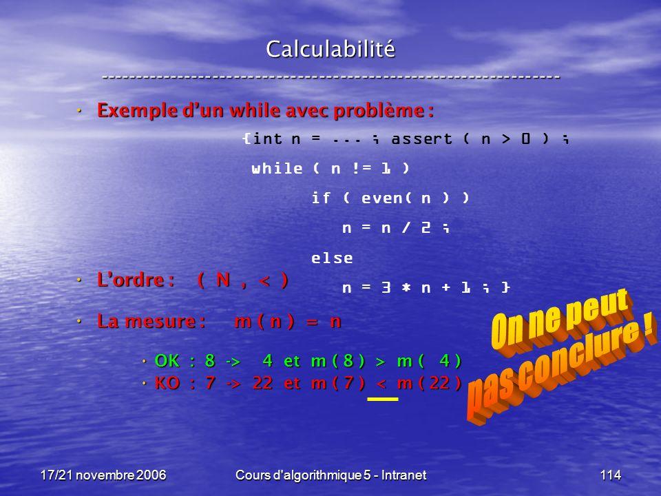 17/21 novembre 2006Cours d algorithmique 5 - Intranet114 Calculabilité ----------------------------------------------------------------- {int n =...