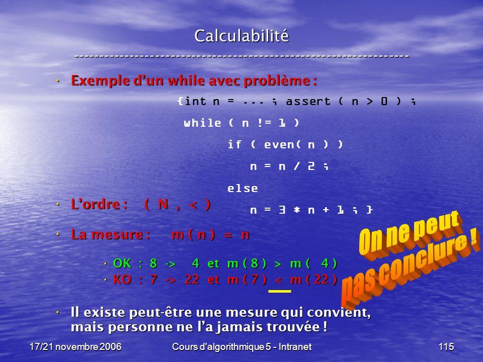 17/21 novembre 2006Cours d algorithmique 5 - Intranet115 Calculabilité ----------------------------------------------------------------- {int n =...