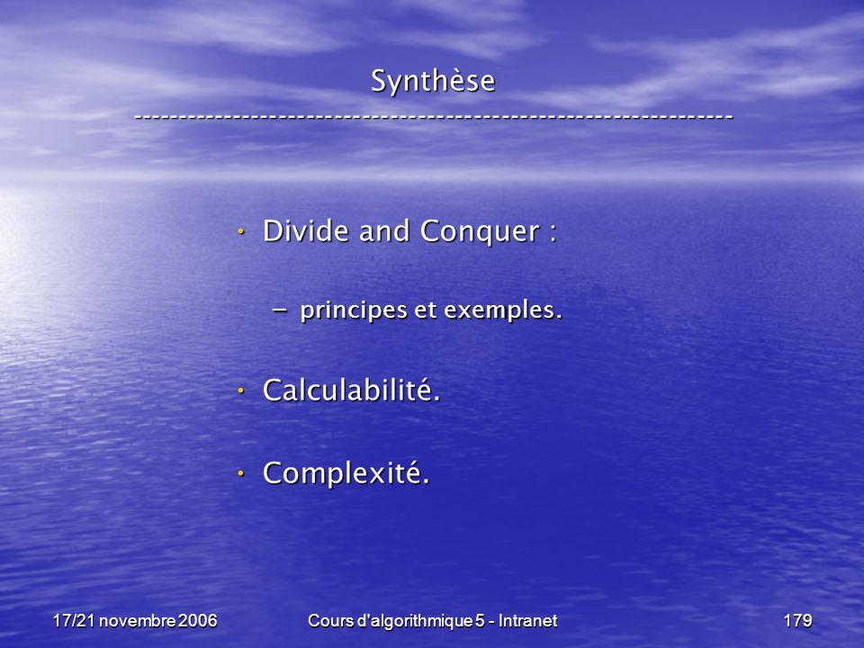 17/21 novembre 2006Cours d algorithmique 5 - Intranet179 Synthèse ----------------------------------------------------------------- Divide and Conquer : Divide and Conquer : – principes et exemples.