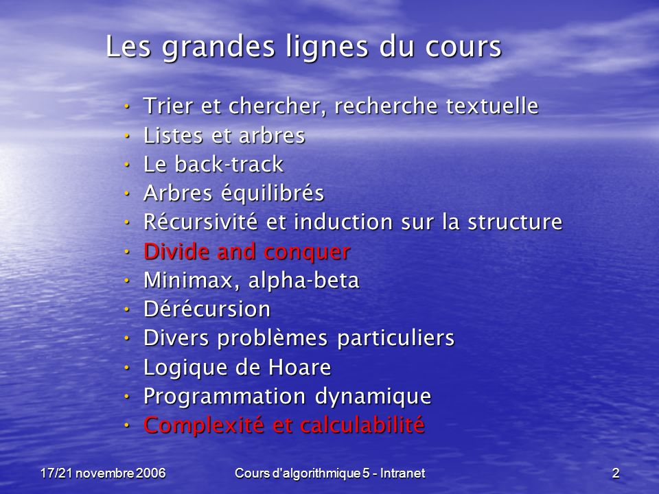 17/21 novembre 2006Cours d algorithmique 5 - Intranet83 Divide and Conquer -----------------------------------------------------------------