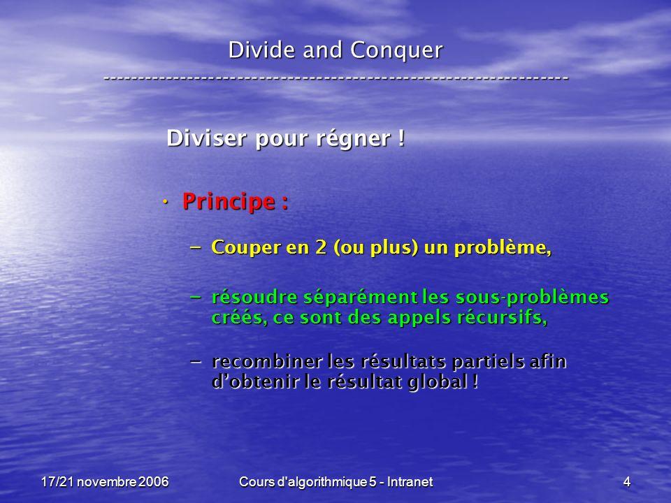 17/21 novembre 2006Cours d algorithmique 5 - Intranet4 Divide and Conquer ----------------------------------------------------------------- Diviser pour régner .