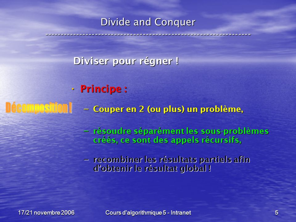 17/21 novembre 2006Cours d algorithmique 5 - Intranet76 Divide and Conquer -----------------------------------------------------------------