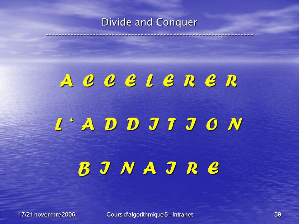 17/21 novembre 2006Cours d algorithmique 5 - Intranet59 A C C E L E R E R L A D D I T I O N B I N A I R E Divide and Conquer -----------------------------------------------------------------