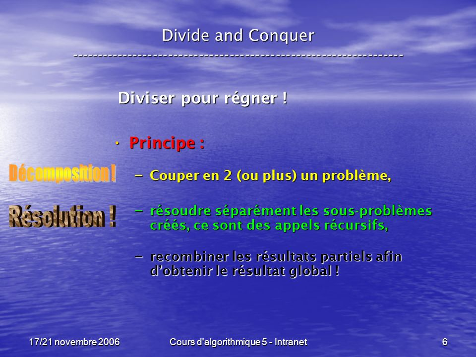 17/21 novembre 2006Cours d algorithmique 5 - Intranet87 Divide and Conquer -----------------------------------------------------------------