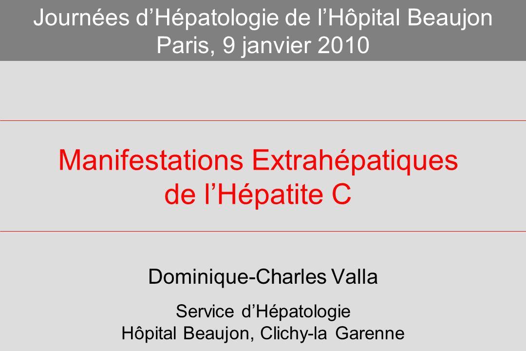 Manifestations Extrahépatiques de lHépatite C Dominique-Charles Valla Service dHépatologie Hôpital Beaujon, Clichy-la Garenne Journées dHépatologie de lHôpital Beaujon Paris, 9 janvier 2010