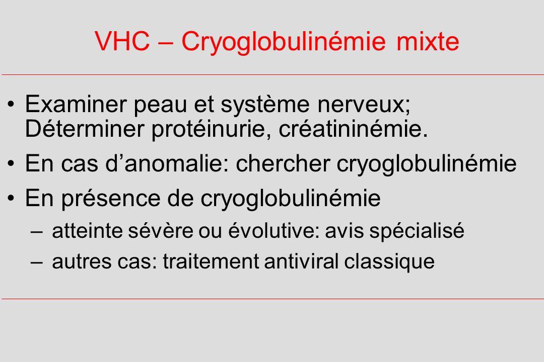 VHC – Cryoglobulinémie mixte Examiner peau et système nerveux; Déterminer protéinurie, créatininémie.