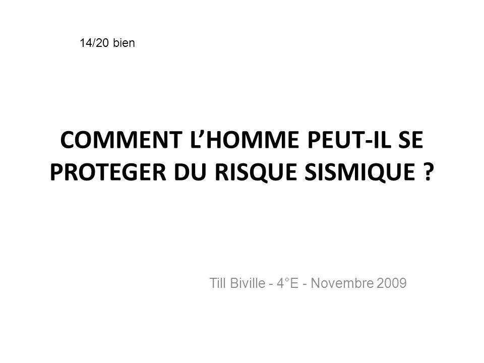 COMMENT LHOMME PEUT-IL SE PROTEGER DU RISQUE SISMIQUE ? Till Biville - 4°E - Novembre 2009 14/20 bien