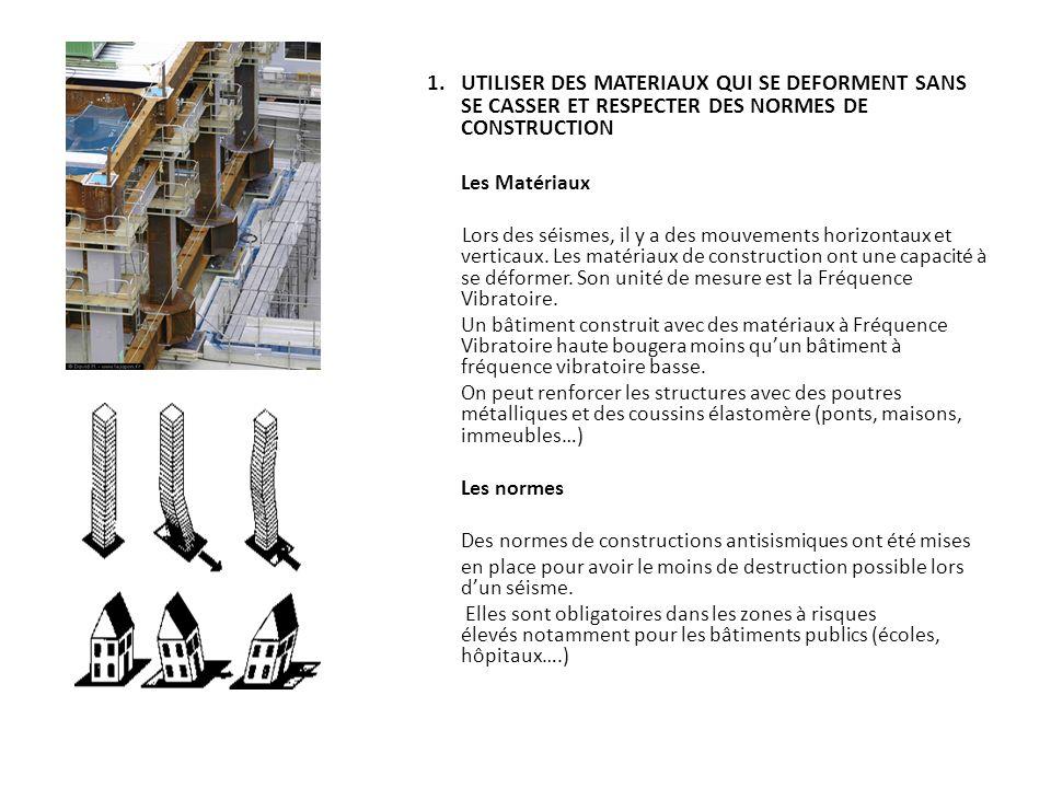 1. UTILISER DES MATERIAUX QUI SE DEFORMENT SANS SE CASSER ET RESPECTER DES NORMES DE CONSTRUCTION Les Matériaux Lors des séismes, il y a des mouvement