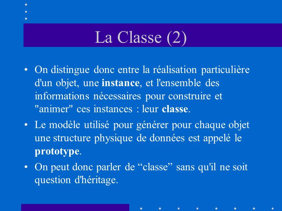 La Classe (2) On distingue donc entre la réalisation particulière d'un objet, une instance, et l'ensemble des informations nécessaires pour construire