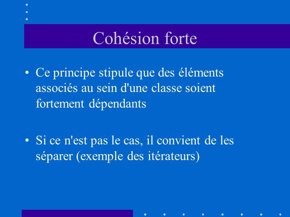 Cohésion forte Ce principe stipule que des éléments associés au sein d'une classe soient fortement dépendants Si ce n'est pas le cas, il convient de l