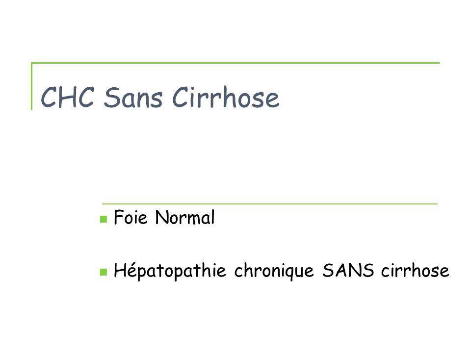 Conclusions CHC Sans Cirrhose Foie sain CHC fibro-lamellaire Entité particulière (Pathologie pédiatrique) Transformation maligne dun adénome hépatocellulaire Taille (> 5cm), Sous-type (activé β-caténine) Sujet masculin Associé au syndrome métabolique (Foie pas « très sain »)