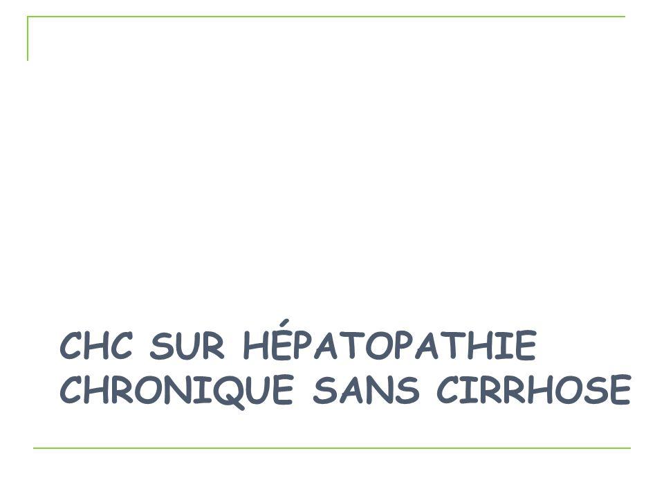 CHC SUR HÉPATOPATHIE CHRONIQUE SANS CIRRHOSE