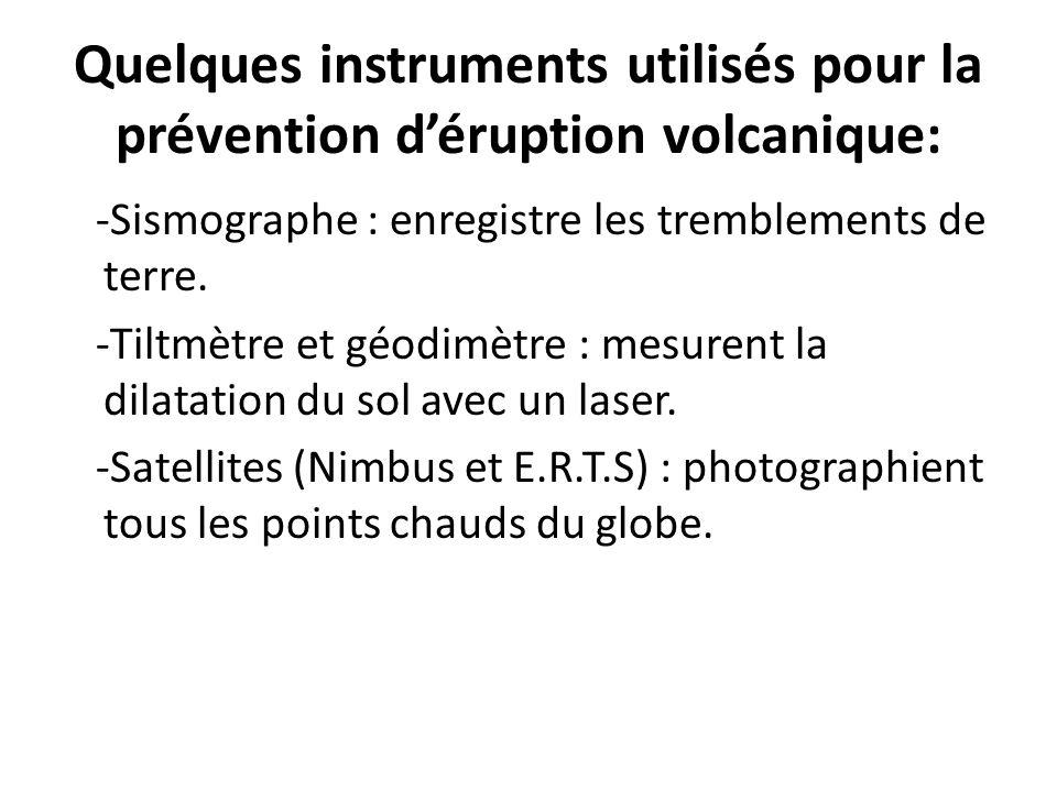 Quelques instruments utilisés pour la prévention déruption volcanique: -Sismographe : enregistre les tremblements de terre. -Tiltmètre et géodimètre :