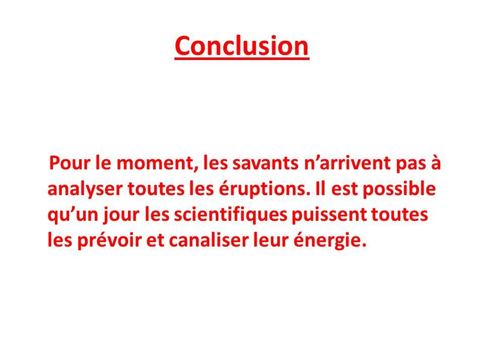 Conclusion Pour le moment, les savants narrivent pas à analyser toutes les éruptions. Il est possible quun jour les scientifiques puissent toutes les
